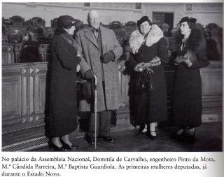 As primeiras deputadas só surgiram no Estado Novo: Maria Cândida Parreira, Maria Baptista Guardiola e Domitila de carvalho